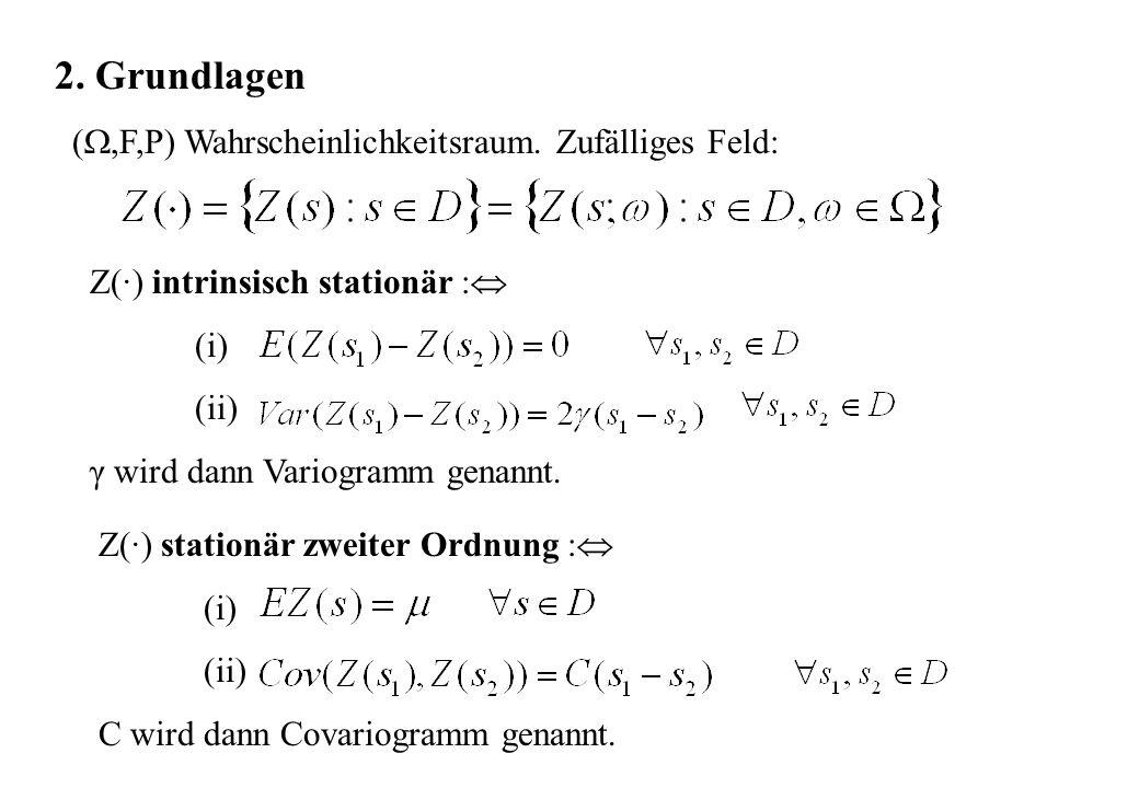 2. Grundlagen (,F,P) Wahrscheinlichkeitsraum. Zufälliges Feld: