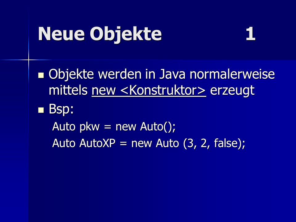 Neue Objekte 1 Objekte werden in Java normalerweise mittels new <Konstruktor> erzeugt. Bsp: Auto pkw = new Auto();
