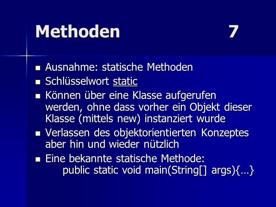 Methoden 7 Ausnahme: statische Methoden Schlüsselwort static