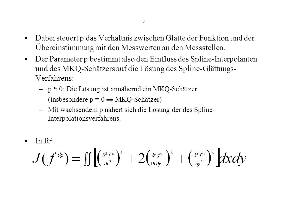 5 Dabei steuert p das Verhältnis zwischen Glätte der Funktion und der Übereinstimmung mit den Messwerten an den Messstellen.
