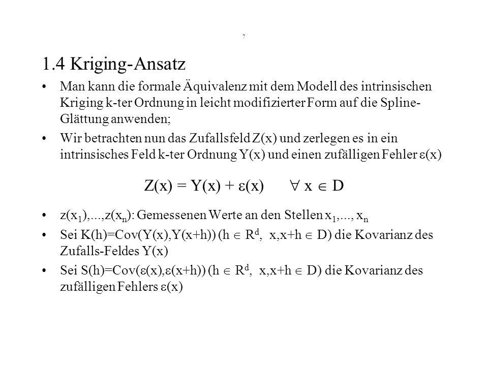 1.4 Kriging-Ansatz Z(x) = Y(x) + (x)  x  D