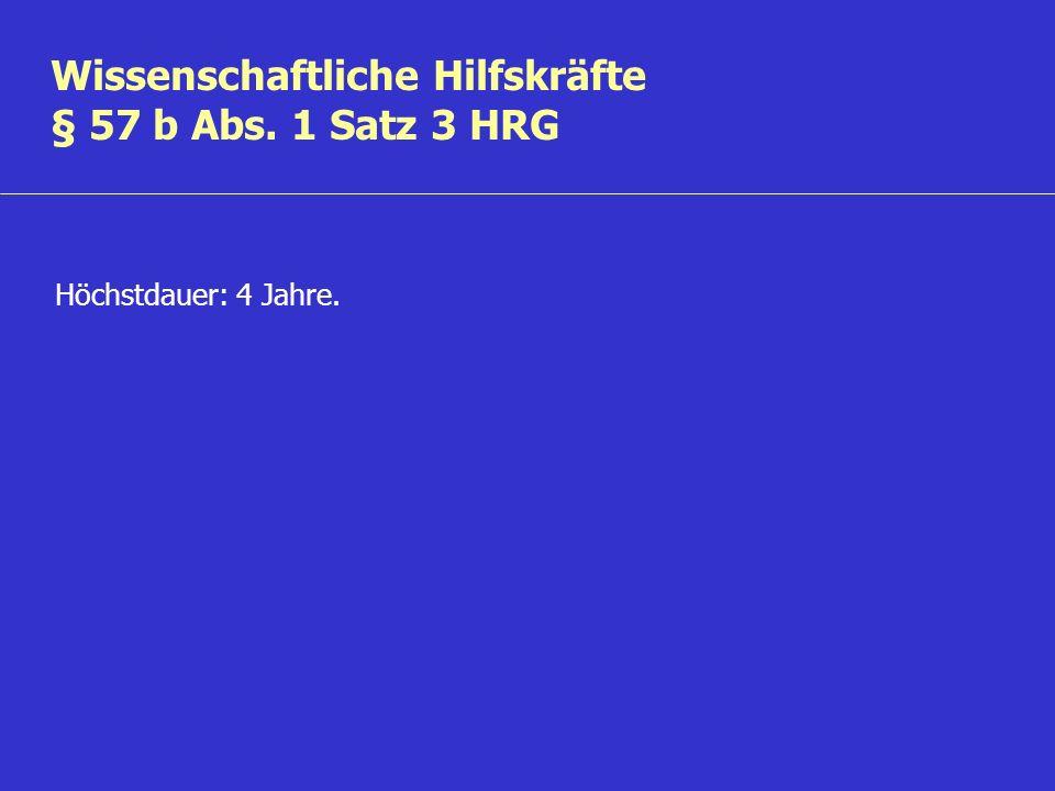 Wissenschaftliche Hilfskräfte § 57 b Abs. 1 Satz 3 HRG