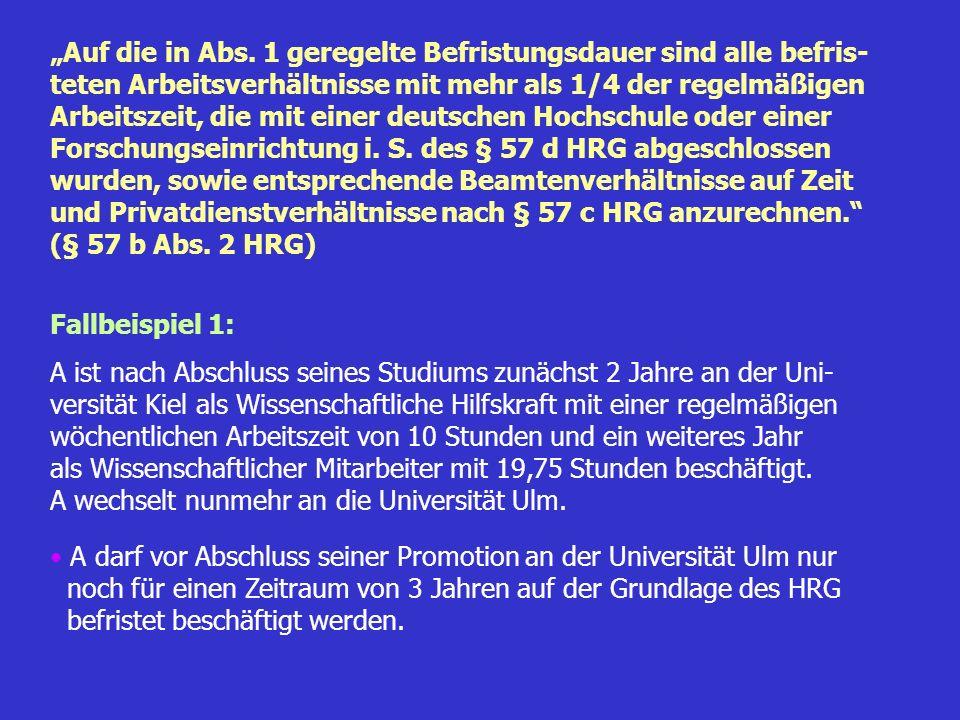 """""""Auf die in Abs. 1 geregelte Befristungsdauer sind alle befris- teten Arbeitsverhältnisse mit mehr als 1/4 der regelmäßigen Arbeitszeit, die mit einer deutschen Hochschule oder einer Forschungseinrichtung i. S. des § 57 d HRG abgeschlossen wurden, sowie entsprechende Beamtenverhältnisse auf Zeit und Privatdienstverhältnisse nach § 57 c HRG anzurechnen. (§ 57 b Abs. 2 HRG)"""