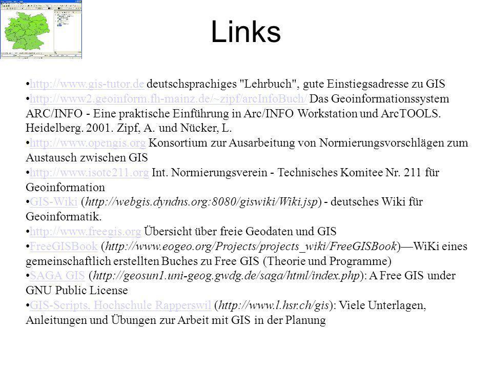Links http://www.gis-tutor.de deutschsprachiges Lehrbuch , gute Einstiegsadresse zu GIS.