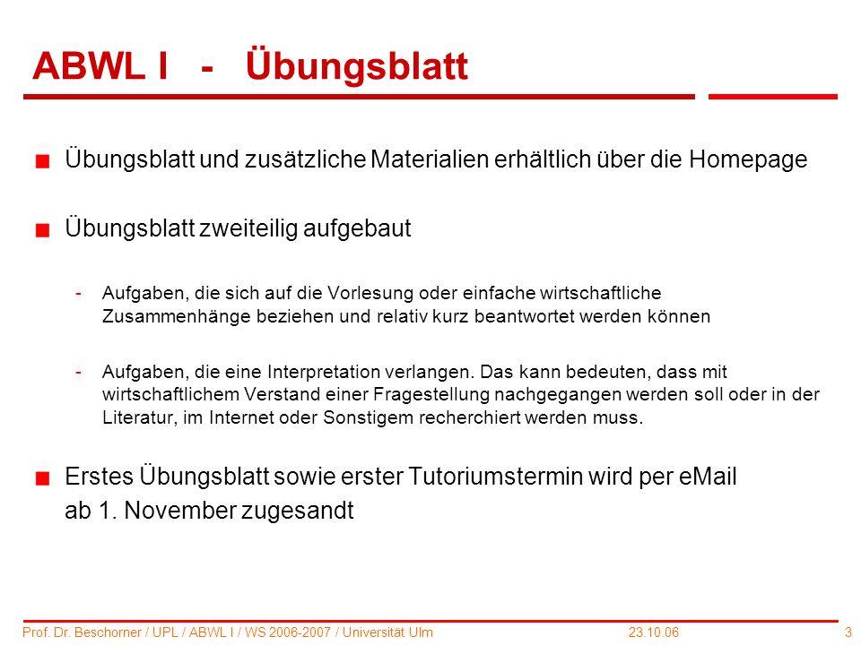 ABWL I - Übungsblatt Übungsblatt und zusätzliche Materialien erhältlich über die Homepage. Übungsblatt zweiteilig aufgebaut.