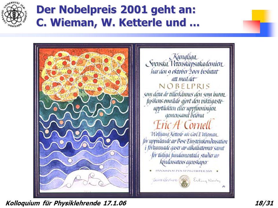 Der Nobelpreis 2001 geht an: C. Wieman, W. Ketterle und ...