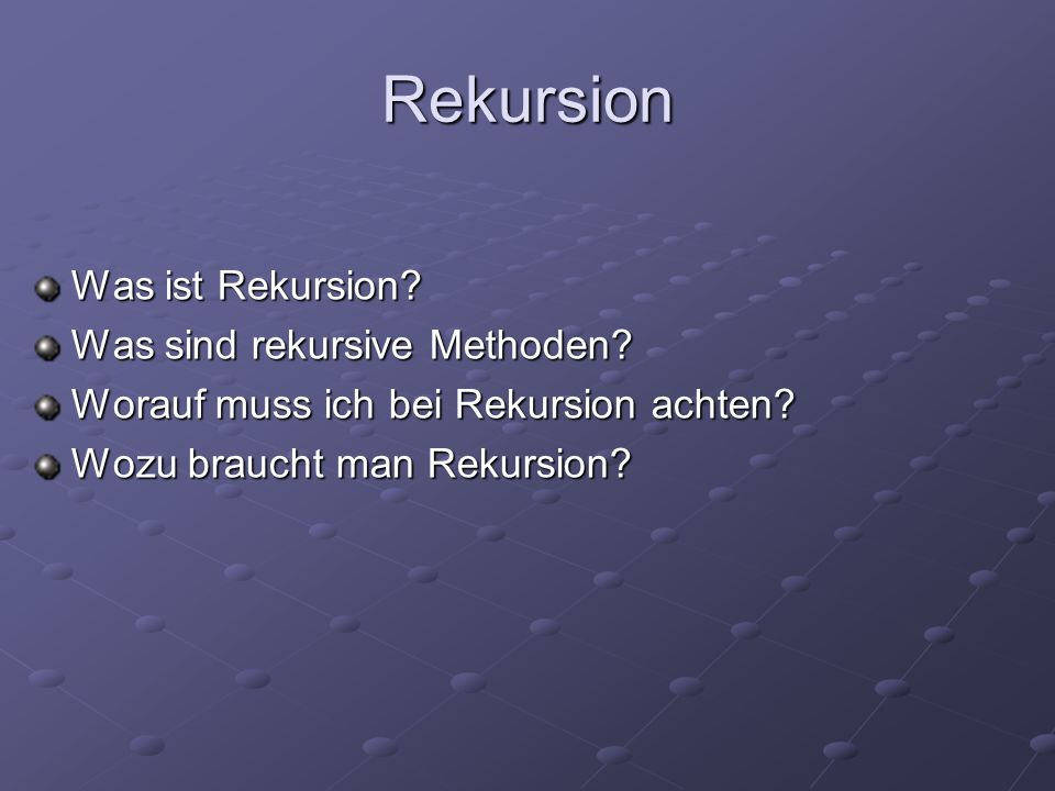 Rekursion Was ist Rekursion Was sind rekursive Methoden