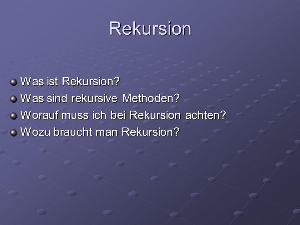 Rekursion Was ist Rekursion Was sind rekursive Methoden