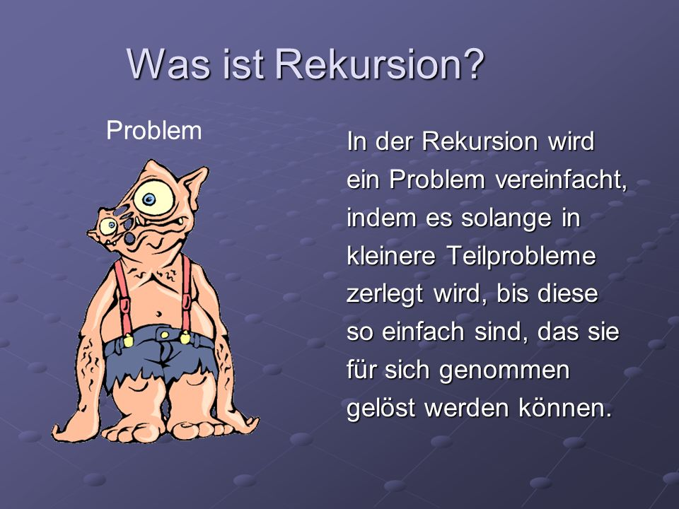 Was ist Rekursion Problem In der Rekursion wird