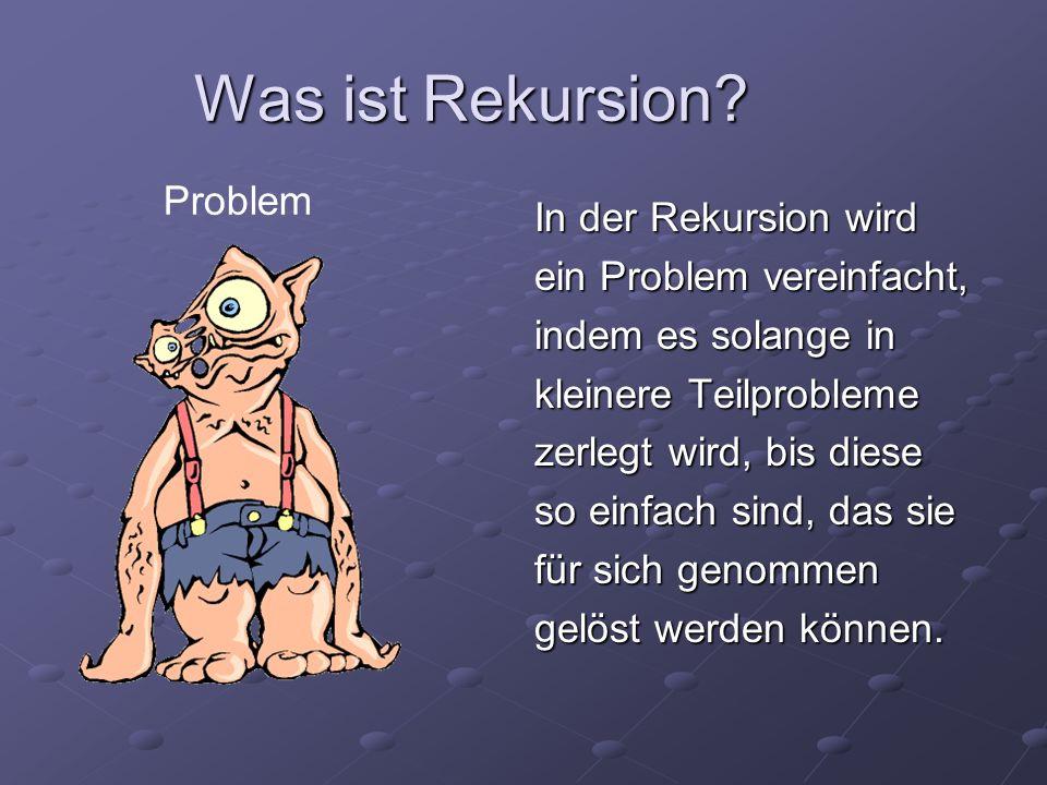 Was ist Rekursion Problem In der Rekursion wird