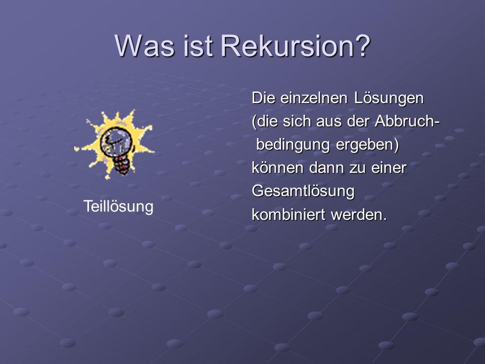 Was ist Rekursion Die einzelnen Lösungen (die sich aus der Abbruch-
