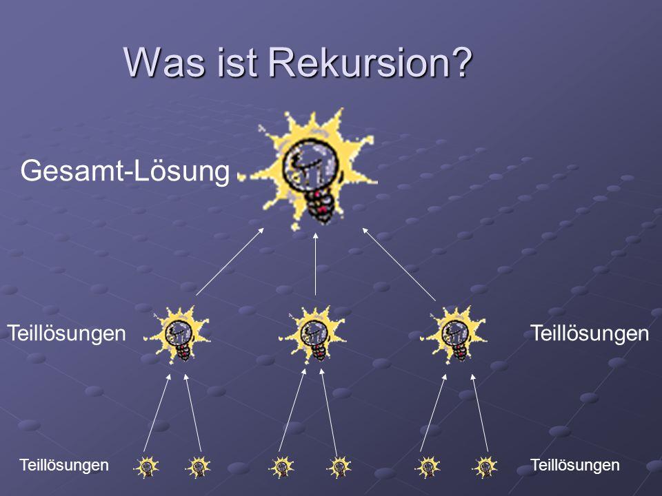 Was ist Rekursion Gesamt-Lösung Teillösungen Teillösungen