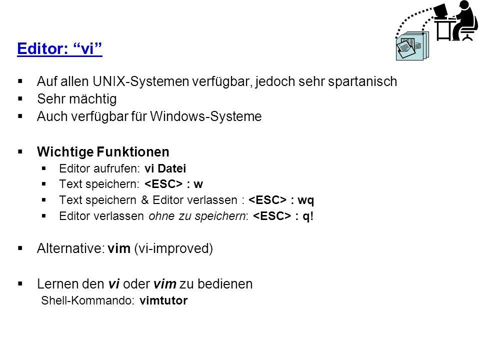 Editor: vi Auf allen UNIX-Systemen verfügbar, jedoch sehr spartanisch. Sehr mächtig. Auch verfügbar für Windows-Systeme.