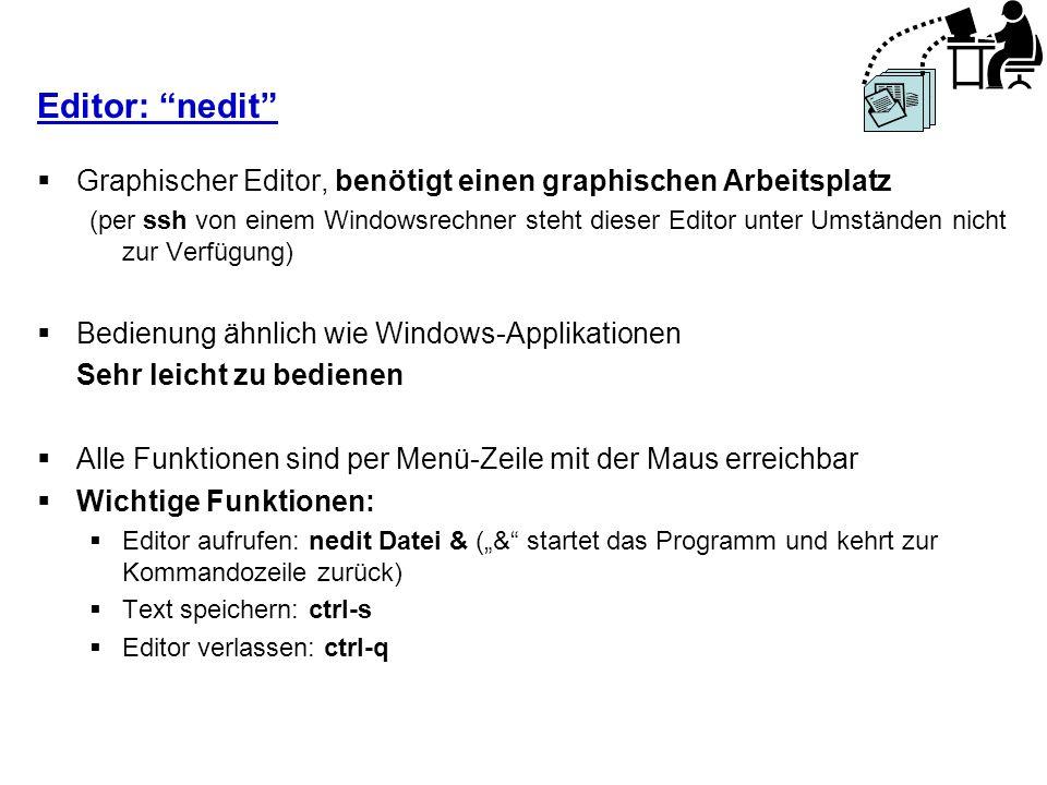 Editor: nedit Graphischer Editor, benötigt einen graphischen Arbeitsplatz.