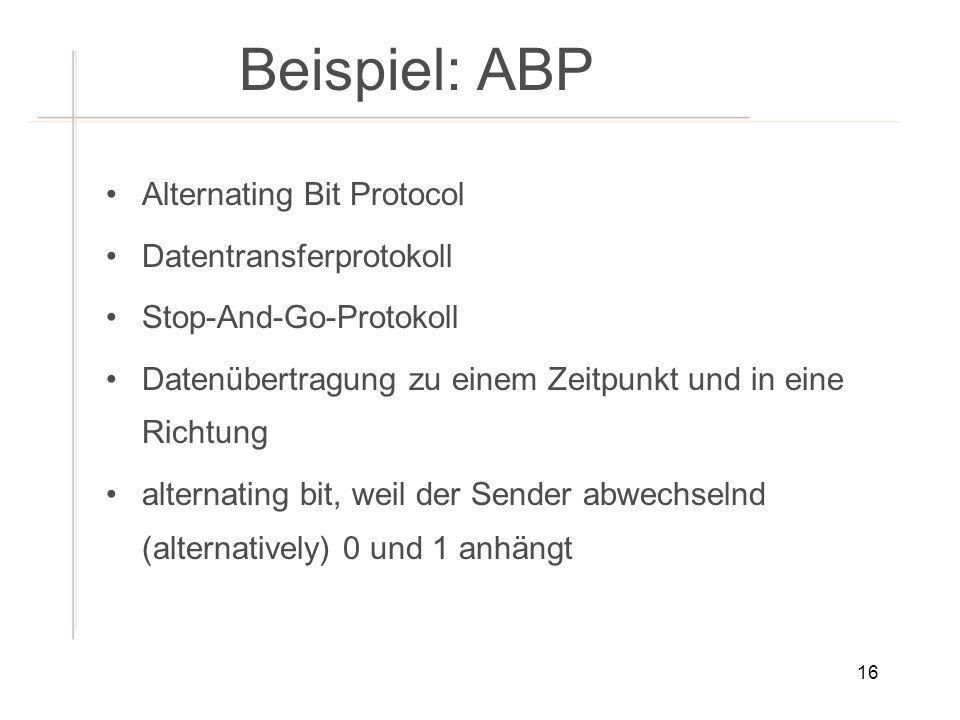 Beispiel: ABP Alternating Bit Protocol Datentransferprotokoll