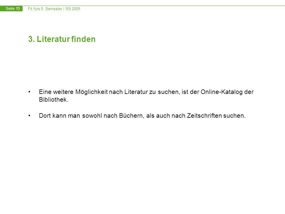 3. Literatur finden Eine weitere Möglichkeit nach Literatur zu suchen, ist der Online-Katalog der. Bibliothek.