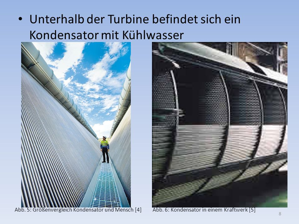 Unterhalb der Turbine befindet sich ein Kondensator mit Kühlwasser