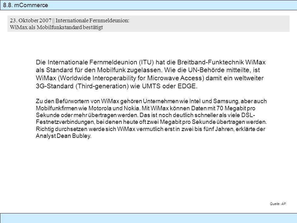 8.8. mCommerce 23. Oktober 2007 || Internationale Fernmeldeunion: WiMax als Mobilfunkstandard bestätigt.