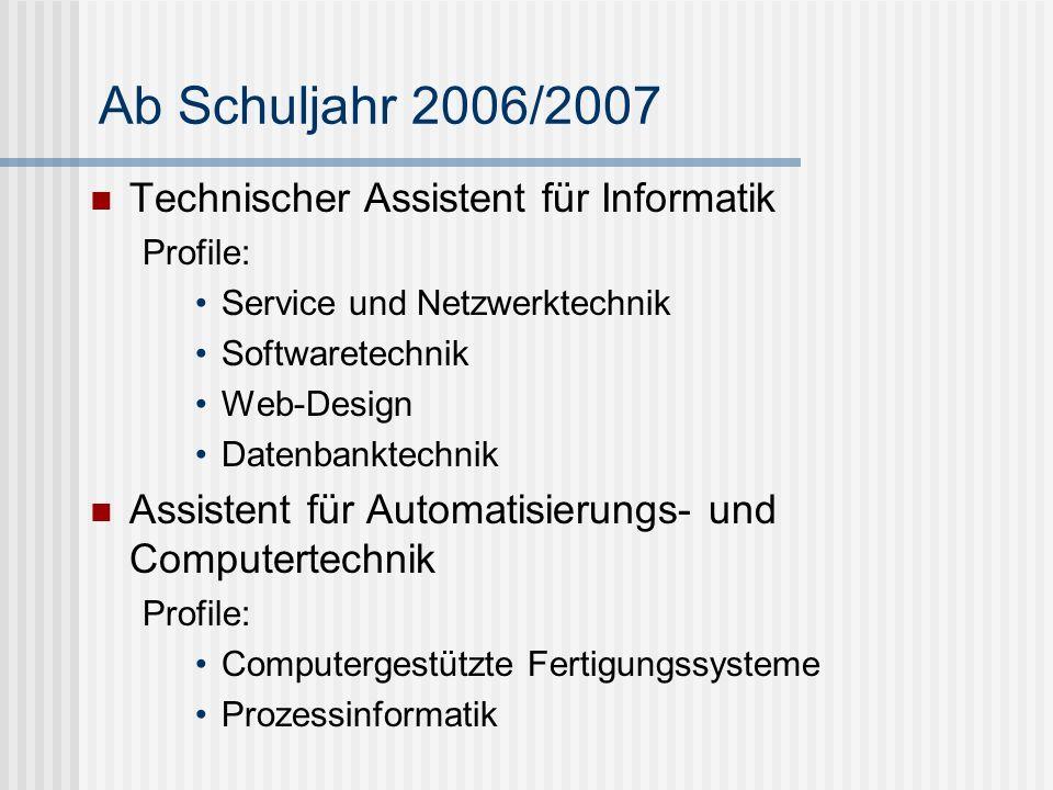 Ab Schuljahr 2006/2007 Technischer Assistent für Informatik