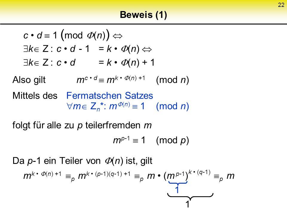 Beweis (1) c • d  1 (mod (n))  k Z : c • d - 1 = k • (n)  k Z : c • d = k • (n) + 1.