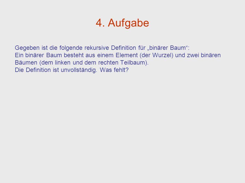 """4. Aufgabe Gegeben ist die folgende rekursive Definition für """"binärer Baum :"""