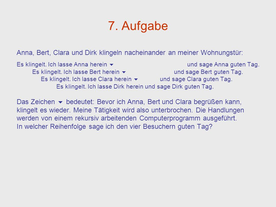 7. Aufgabe Anna, Bert, Clara und Dirk klingeln nacheinander an meiner Wohnungstür: