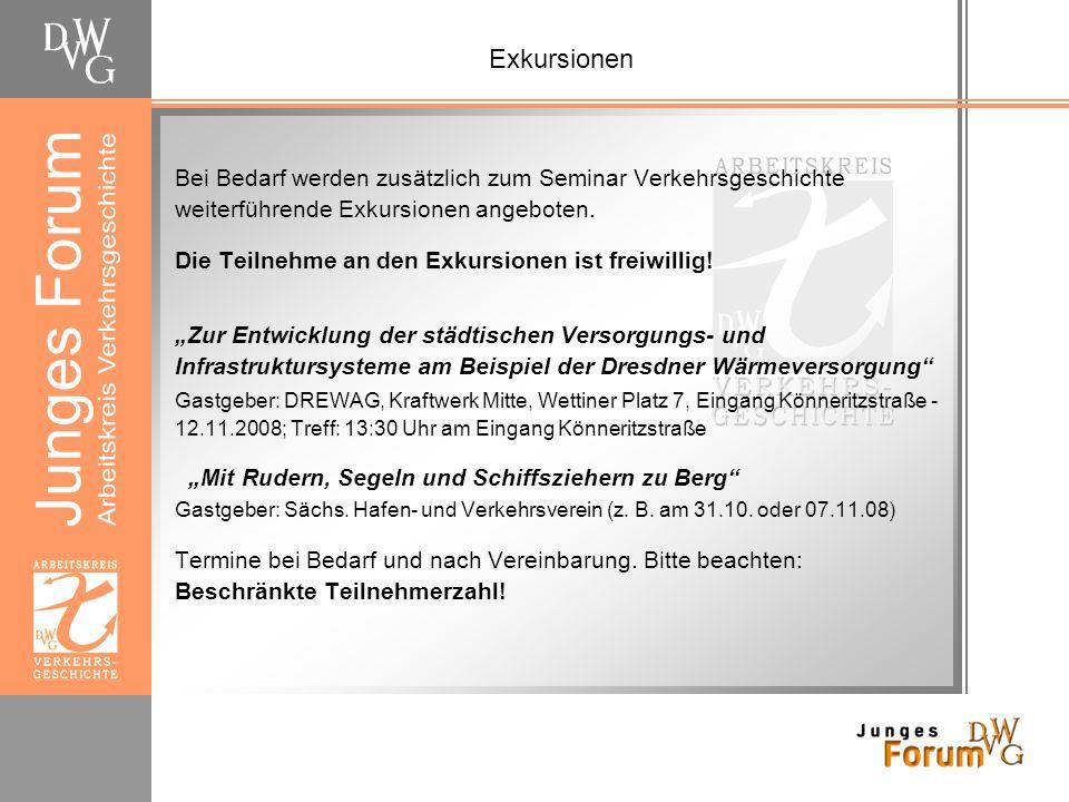 Exkursionen Bei Bedarf werden zusätzlich zum Seminar Verkehrsgeschichte weiterführende Exkursionen angeboten.