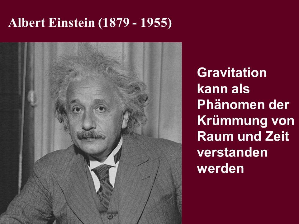 Albert Einstein (1879 - 1955) Gravitation kann als Phänomen der. Krümmung von Raum und Zeit verstanden.