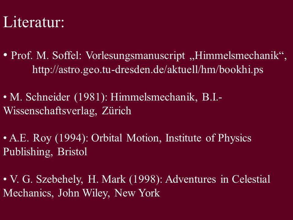 "Literatur: Prof. M. Soffel: Vorlesungsmanuscript ""Himmelsmechanik , http://astro.geo.tu-dresden.de/aktuell/hm/bookhi.ps."