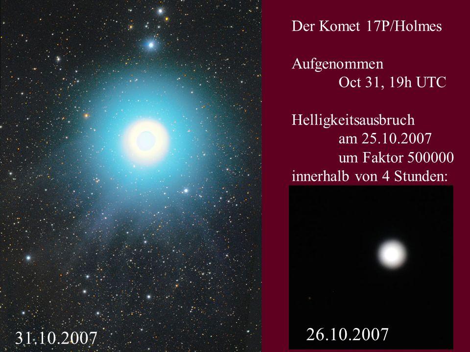26.10.2007 31.10.2007 Der Komet 17P/Holmes Aufgenommen Oct 31, 19h UTC