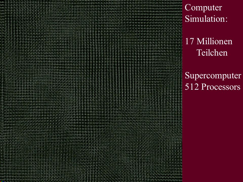 Computer Simulation: 17 Millionen Teilchen Supercomputer 512 Processors