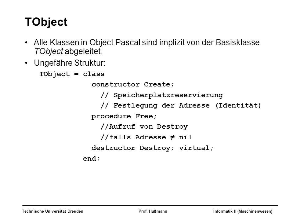 TObject Alle Klassen in Object Pascal sind implizit von der Basisklasse TObject abgeleitet. Ungefähre Struktur: