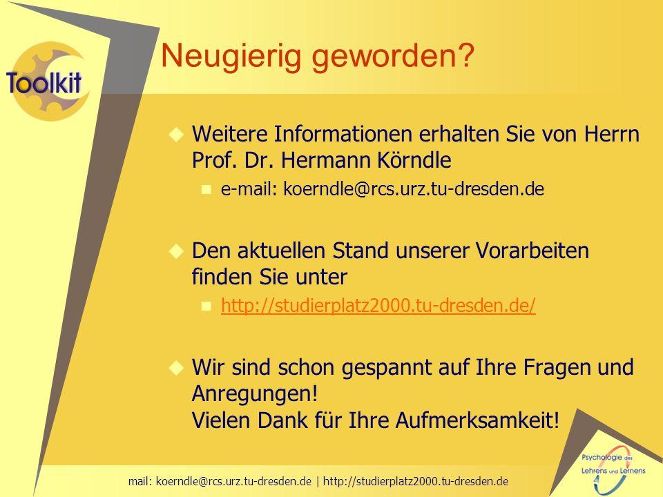 Neugierig geworden Weitere Informationen erhalten Sie von Herrn Prof. Dr. Hermann Körndle. e-mail: koerndle@rcs.urz.tu-dresden.de.