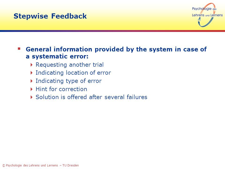 Stepwise Feedback General information provided by the system in case of a systematic error: Requesting another trial.