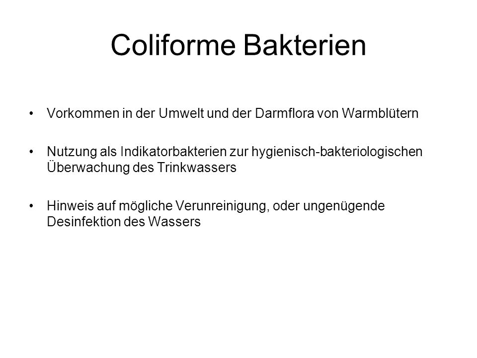 Coliforme Bakterien Vorkommen in der Umwelt und der Darmflora von Warmblütern.