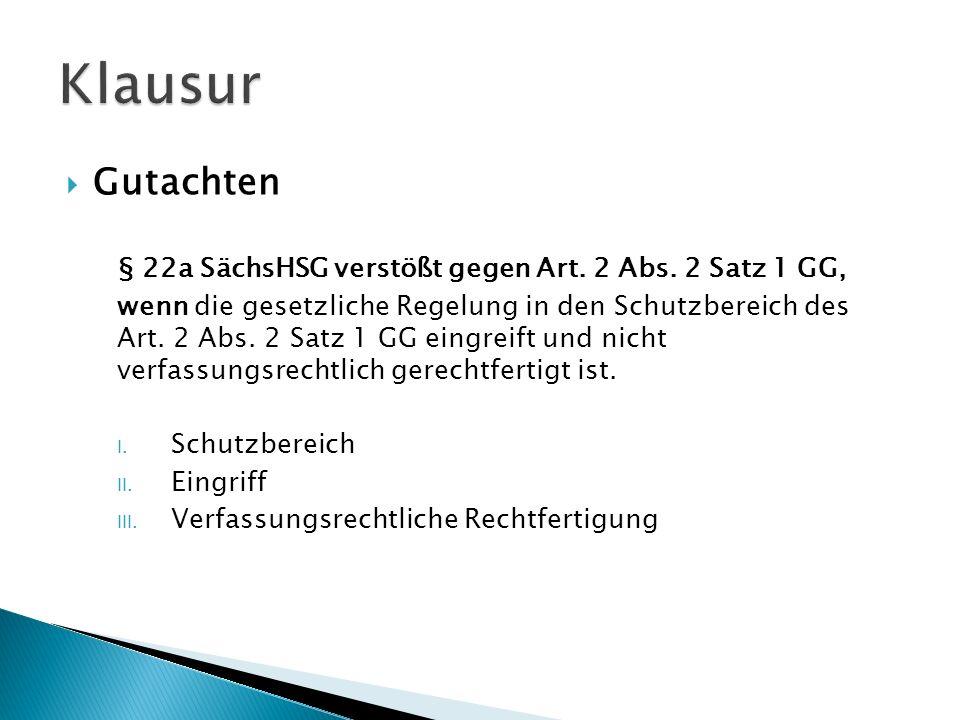 Klausur Gutachten. § 22a SächsHSG verstößt gegen Art. 2 Abs. 2 Satz 1 GG,