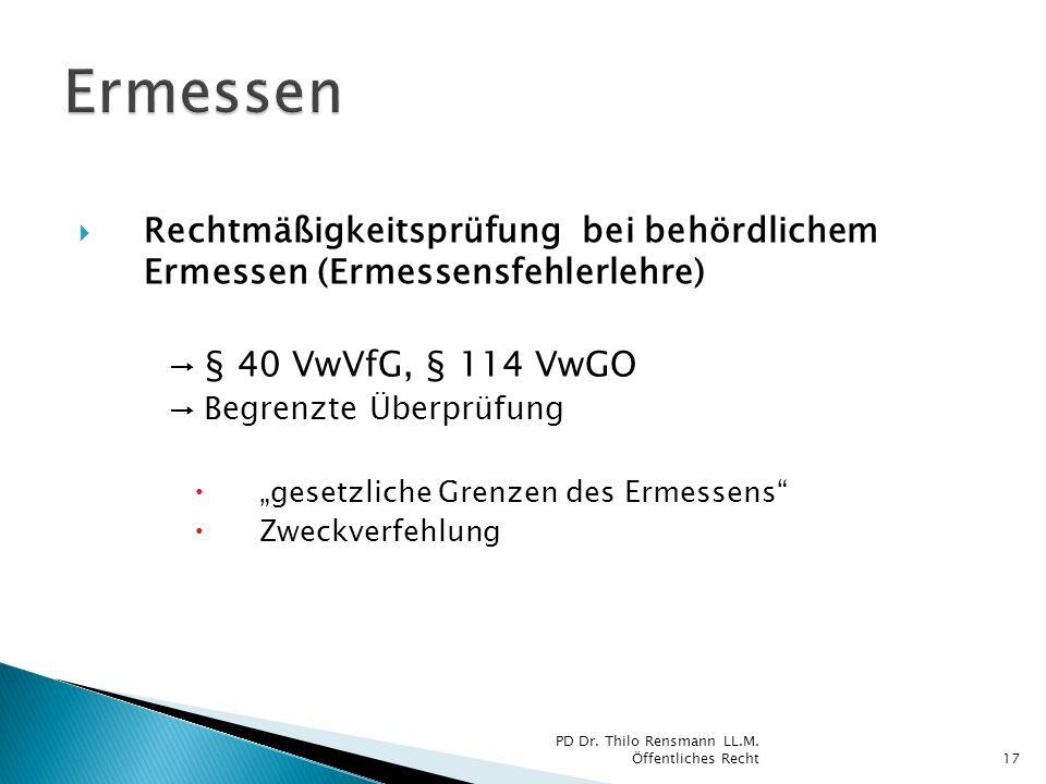 ErmessenRechtmäßigkeitsprüfung bei behördlichem Ermessen (Ermessensfehlerlehre) → § 40 VwVfG, § 114 VwGO.
