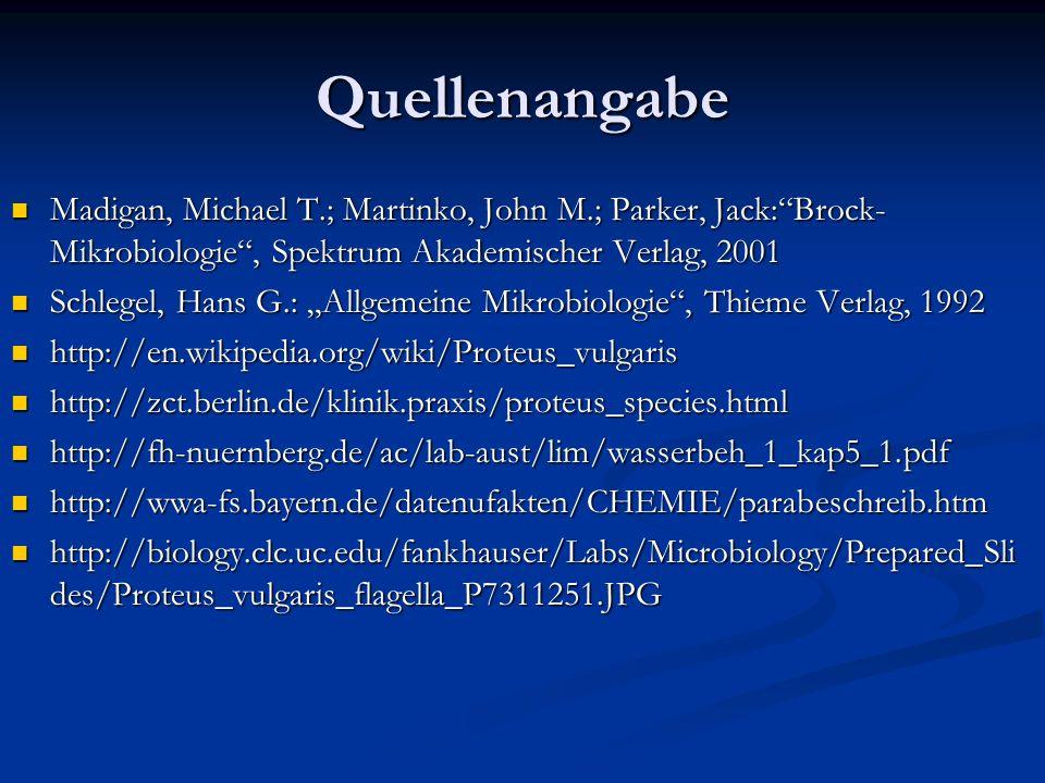 Quellenangabe Madigan, Michael T.; Martinko, John M.; Parker, Jack: Brock-Mikrobiologie , Spektrum Akademischer Verlag, 2001.
