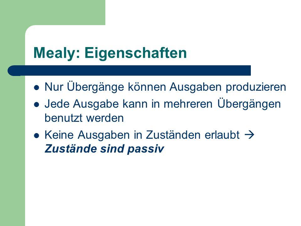 Mealy: Eigenschaften Nur Übergänge können Ausgaben produzieren