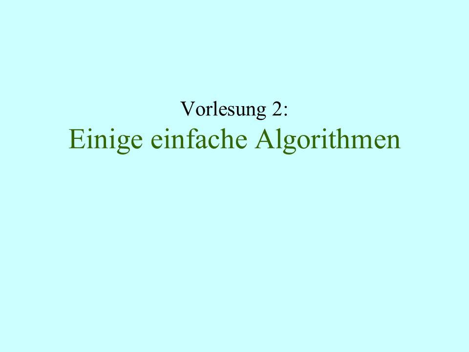 Vorlesung 2: Einige einfache Algorithmen