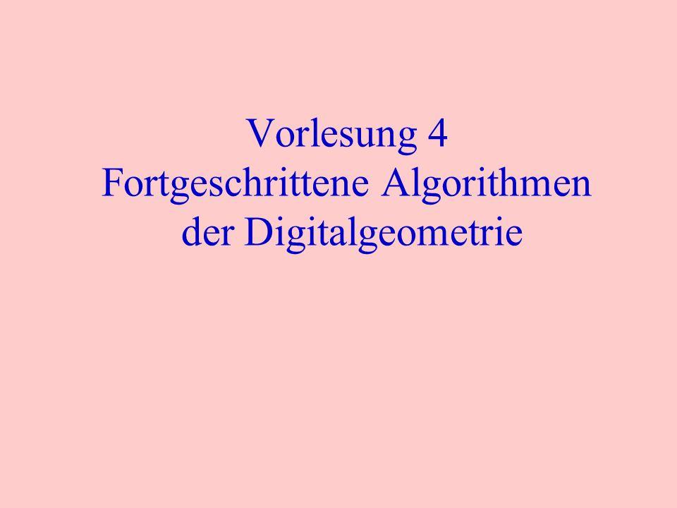 Vorlesung 4 Fortgeschrittene Algorithmen der Digitalgeometrie