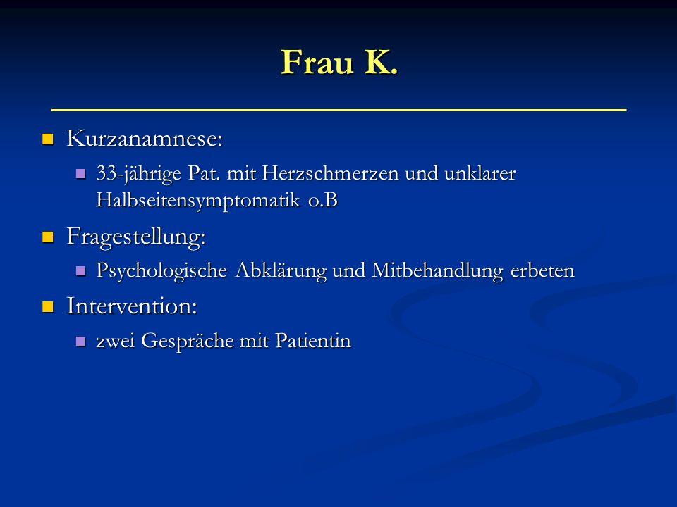 Frau K. Kurzanamnese: Fragestellung: Intervention: