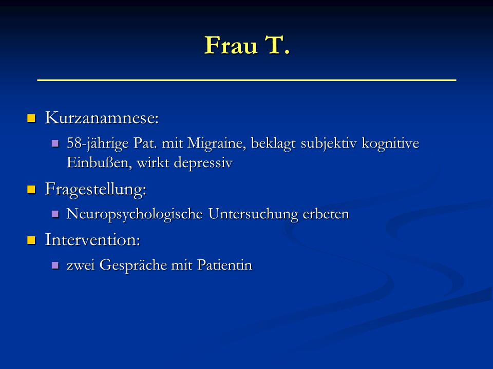 Frau T. Kurzanamnese: Fragestellung: Intervention: