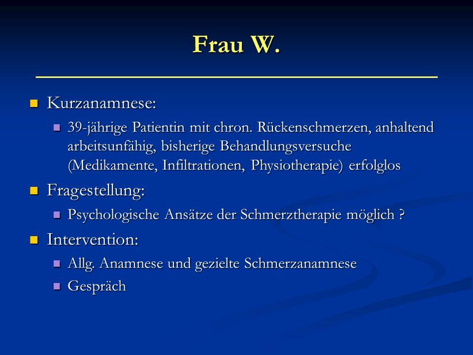 Frau W. Kurzanamnese: Fragestellung: Intervention: