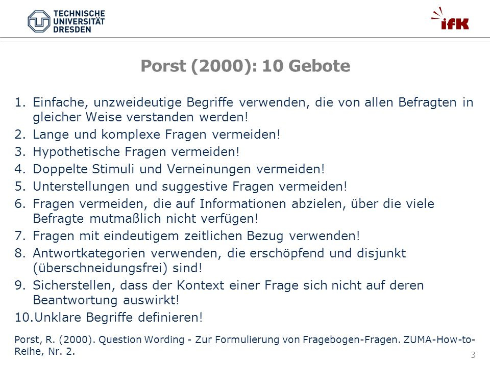 Porst (2000): 10 Gebote Einfache, unzweideutige Begriffe verwenden, die von allen Befragten in gleicher Weise verstanden werden!