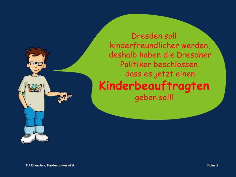 Dresden soll kinderfreundlicher werden, deshalb haben die Dresdner Politiker beschlossen, dass es jetzt einen