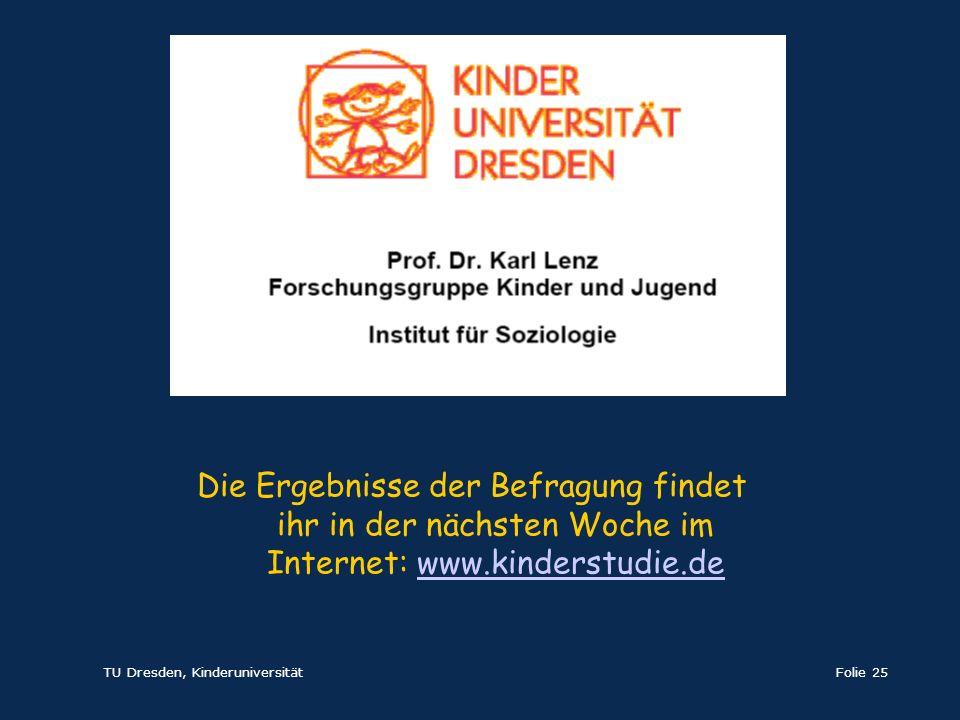 Die Ergebnisse der Befragung findet ihr in der nächsten Woche im Internet: www.kinderstudie.de