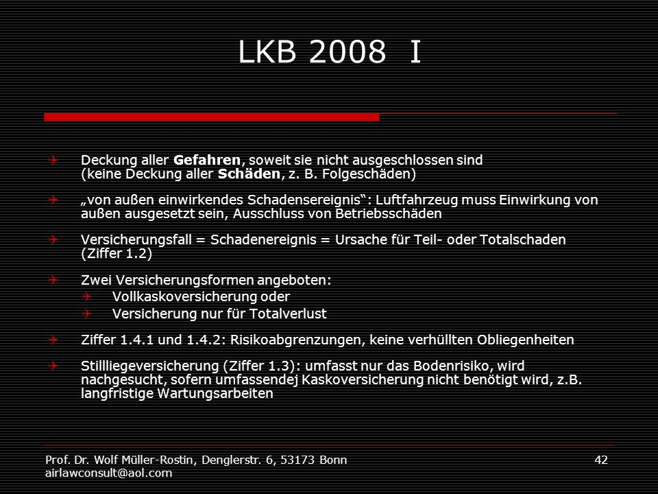 LKB 2008 I Deckung aller Gefahren, soweit sie nicht ausgeschlossen sind. (keine Deckung aller Schäden, z. B. Folgeschäden)