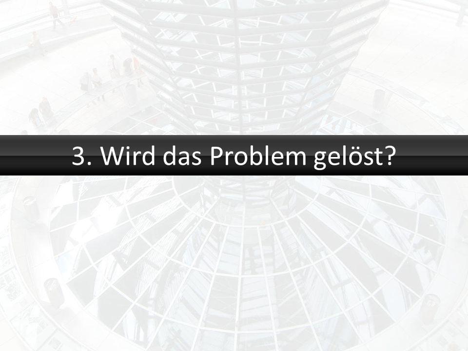 3. Wird das Problem gelöst