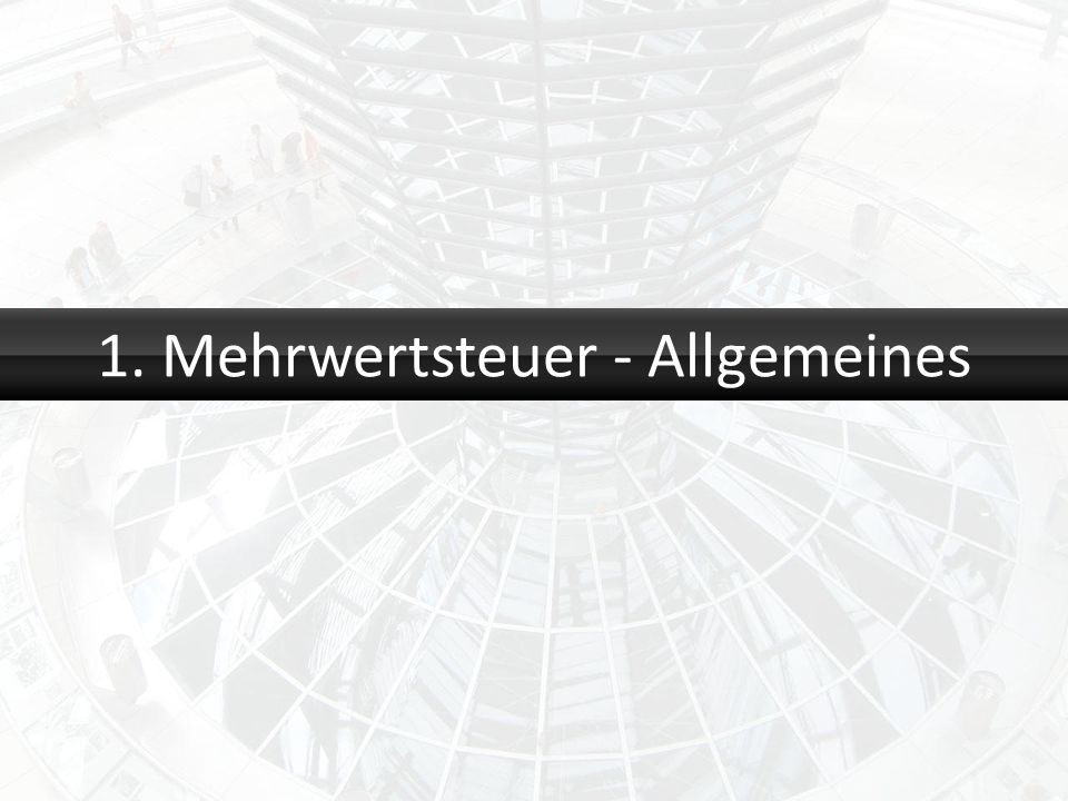 1. Mehrwertsteuer - Allgemeines